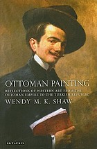 Ottoman painting : reflections of western art from the Ottoman Empire to the Turkish Republic