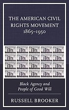 The American civil rights movement, 1865-1950 : black agency and people of good will
