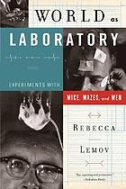 World as laboratory : experiments with mice, mazes, and men