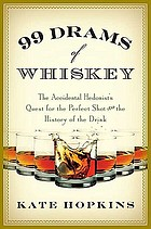 99 drams of whiskey : the accidental hedonist's quest for the perfect shot and the history of the drink