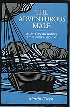 The adventurous male : chapters in the history of the white male mind