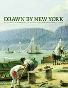 Drawn by New York : six centuries of watercolors and drawings at the New-York Historical Society