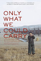 Only what we could carry : the Japanese American internment experience