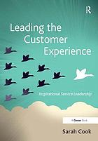 Leading the customer experience : inspirational service leadership