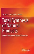 Total synthesis of natural products : at the frontiers of organic chemistry