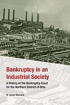 Bankruptcy in an industrial society : a history of the bankruptcy court for the Northern District of Ohio