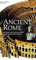 Ancient Rome : history of a civilization that ruled the world