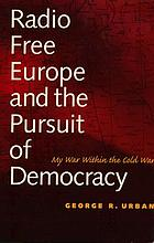 Radio Free Europe and the pursuit of democracy : my war within the cold war