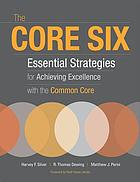 The core six : essential strategies for achieving excellence with the common core