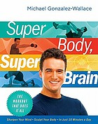 Super body, super brain : the workout that does it all