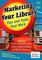 Marketing your library : tips and tools that work