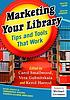 Marketing your library : tips and tools that work by  Carol Smallwood
