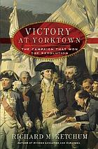 Victory at Yorktown : the campaign that won the Revolution