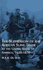 The suppression of the African slave trade to the United States of America, 1638-1870