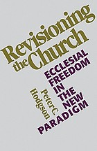 Revisioning the church : ecclesial freedom in the new paradigm