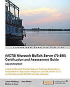 (MCTS) Microsoft BizTalk server (70-595) certification and assessment guide : including microsoft partner network technical competency assessment for application integration (BizTalk Server 2013) and Windows Azure BizTalk services coverage