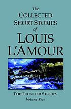The collected short stories of Louis L'Amour, vol. 5 : the frontier stories