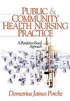 Public & community health nursing practice : a population-based approach