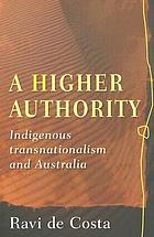 A higher authority : indigenous transnationalism and Australia