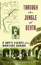 Through the jungle of death : a boy's wartime escape from Burma