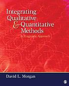 Integrating qualitative and quantitative methods : a pragmatic approach