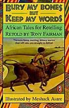 Bury my bones but keep my words : African tales for retelling