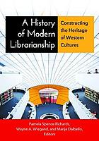 A history of modern librarianship : constructing the heritage of western cultures