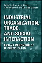Industrial organization, trade, and social interaction : essays in honour of B. Curtis Eaton