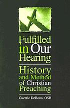 Fulfilled in our hearing : history and method of Christian preaching