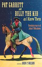 Pat Garrett and Billy the Kid as I knew them : reminiscences of John P. Meadows