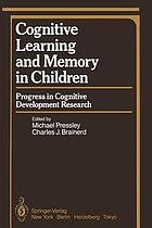 Cognitive Learning and Memory in Children : Progress in Cognitive Development Research