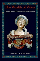 The wealth of wives : women, law, and economy in late medieval London