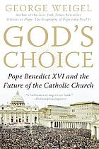 God's choice : Pope Benedict XVI and the future of the Catholic Church