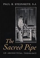 The sacred pipe : an archetypal theology