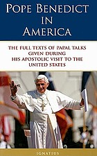 Pope Benedict in America : the full texts of papal talks given during his apostolic visit to the United States