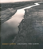 Emmet Gowin - changing the earth : aerial photographs; [Yale University Art Gallery, New Haven, Conn., April 23 - July 28, 2002; Corcoran Gallery of Art, Washington, D.C., October 26, 2002 - January 6, 2003 ...]