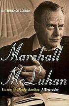 Marshall McLuhan : escape into understanding : a biography