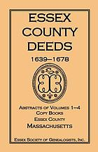 Essex County deeds, 1639-1678 : abstracts of volumes 1-4, copy books, Essex County, Massachusetts