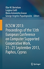 ECSCW 2013 : Proceedings of the 13th European Conference on Computer Supported Cooperative Work, 21-25 September 2013, Paphos, Cyprus