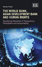 The World Bank, Asian Development Bank and human rights : developing standards of transparency, participation and accountability