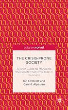 The crisis-prone society : a brief guide to managing the beliefs that drive risk in business