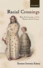 Racial crossings : race, intermarriage, and the Victorian British Empire