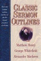 Classic sermon outlines : over 100 sermon outlines by three of the best known preachers of all time