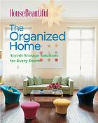 The organized home : stylish storage solutions for every room