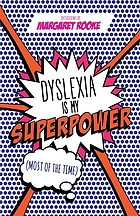Dyslexia is My Superpower: Most of the Time