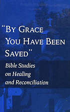By grace you have been saved : Bible studies on healing and reconciliation.