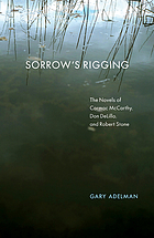 Sorrow's rigging : the novels of Cormac McCarthy, Don DeLillo, and Robert Stone