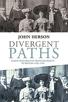 Divergent paths : family histories of Irish emigrants in Britain 1820-1920