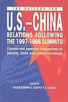 The outlook for U.S.-China relations following the 1997-1998 summits : Chinese and American perspectives on security, trade, and cultural exchange
