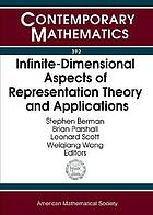 Infinite-dimensional aspects of representation theory and applications : International Conference on Infinite-Dimensional Aspects of Representation Theory and Applications, May 18-22, 2004, University of Virginia, Charlottesville, Virginia
